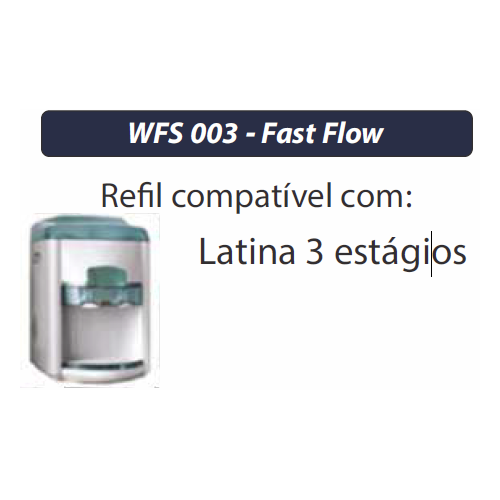 FILTRO REFIL PARA PURIFICADOR LATINA - FASTFLOW WFS003